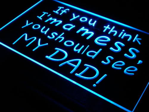 I'm a Mess You Should See My DAD Neon Light Sign